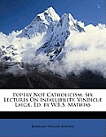 Popery Not Catholicism. Six Lectures on Infallibility. Vindici] Laic]. Ed. by W.B.S. Mathias