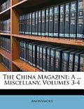 The China Magazine: A ... Miscellany, Volumes 3-4