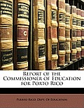 Report of the Commissioner of Education for Porto Rico