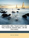 Histoire Des Trappistes Du Val-Sainte-Marie [&C., by M. Peeters].