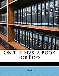 On the Seas, a Book for Boys