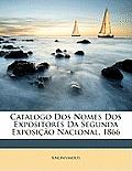 Catalogo DOS Nomes DOS Expositores Da Segunda Exposio Nacional, 1866