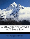 A Memoir of Captain W. T. Bate, R.N.