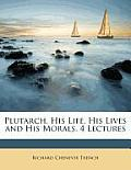 Plutarch, His Life, His Lives and His Morals, 4 Lectures