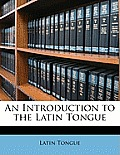 An Introduction to the Latin Tongue