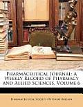 Pharmaceutical Journal: A Weekly Record of Pharmacy and Allied Sciences, Volume 6