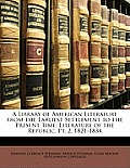 A Library of American Literature from the Earliest Settlement to the Present Time: Literature of the Republic, PT. 2. 1821-1834