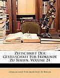 Zeitschrift Der Gesellschaft Fr Erdkunde Zu Berlin, Volume 24