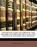 Reports of Cases in Criminal Law Argued and Determined in All the Courts in England and Ireland
