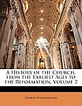 A History of the Church, from the Earliest Ages to the Reformation, Volume 2