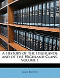 A History of the Highlands and of the Highland Clans, Volume 1