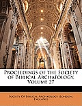 Proceedings of the Society of Biblical Archaeology, Volume 27