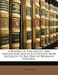 A History of Electricity: The Intellectual Rise in Electricity from Antiquity to the Days of Benjamin Franklin