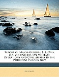 Report of Major-General E. S. Otis, U.S. Volunteers, on Military Operations and Civil Affairs in the Philippine Islands 1899