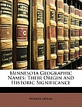 Minnesota Geographic Names: Their Origin and Historic Significance