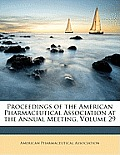 Proceedings of the American Pharmaceutical Association at the Annual Meeting, Volume 29