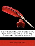 Westminster Hall: Or, Professional Relics and Anecdotes of the Bar, Bench, and Woolsack, Volume 3