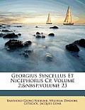 Georgius Syncellus Et Nicephorus Cp, Volume 2; Volume 23