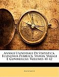 Annali Universali Di Statistica, Economia Pubblica, Storia, Viaggi E Commercio, Volumes 41-42