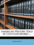 American History Told by Contemporaries ...