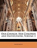 Our Church, Her Children and Institutions, Volume 3