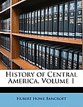 History of Central America, Volume 1