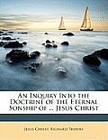 An Inquiry Into the Doctrine of the Eternal Sonship of ... Jesus Christ