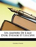 Les Amours de L'[Ge D'Or; Evenor Et Leucippe