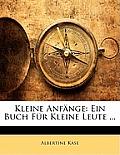 Kleine Anfnge: Ein Buch Fr Kleine Leute ...