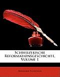 Schweizerische Reformationsgeschichte, Volume 1