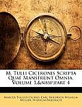 M. Tulli Ciceronis Scripta Quae Manserunt Omnia, Volume 1, Part 4