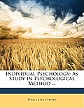Individual Psychology: As Study in Psychological Method ...