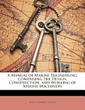 A Manual of Marine Engineering: Comprising the Design, Construction, and Working of Marine Machinery