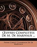 Uvres Complettes de M. de Marivaux ...