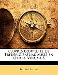 Uvres Compltes de Frdric Bastiat, Mises En Ordre, Volume 5