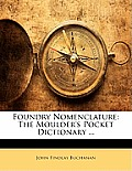Foundry Nomenclature: The Moulder's Pocket Dictionary ...