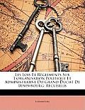 Les Lois Et Rglements Sur L'Organisation Politique Et Administrative Du Grand-Duch de Luxembourg: Recueillis