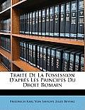 Trait de La Possession D'Aprs Les Principes Du Droit Romain