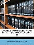 Goethe's Smmtliche Werke in Dreitzig Bnden, Volume 28