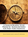 A French Reader: With Phonetic Transcriptions for First Year Students