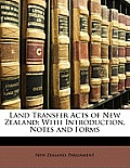 Land Transfer Acts of New Zealand: With Introduction, Notes and Forms