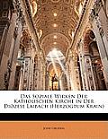 Das Soziale Wirken Der Katholischen Kirche in Der Dizese Laibach (Herzogtum Krain)