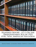 Hearings Before ...67-1: On the Proposedtariff Act of 1921 (H.R. 7456, American Valuation