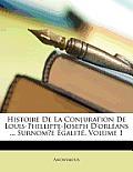 Histoire de La Conjuration de Louis-Phillippe-Joseph D'Orlans ... Surnome Galit, Volume 1