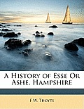 A History of Esse or Ashe, Hampshire