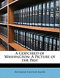 A Godchild of Washington: A Picture of the Past