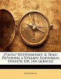 Zalta Wittenbersk: K Tisku Pripravil a Vklady Slovnikem Opatril Dr. Jan Gebauer