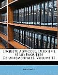 Enqute Agricole. Deuxime Srie: Enqutes Departementales, Volume 12