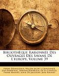 Bibliothque Raisonne Des Ouvrages Des Savans de L'Europe, Volume 39