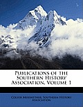 Publications of the Southern History Association, Volume 1